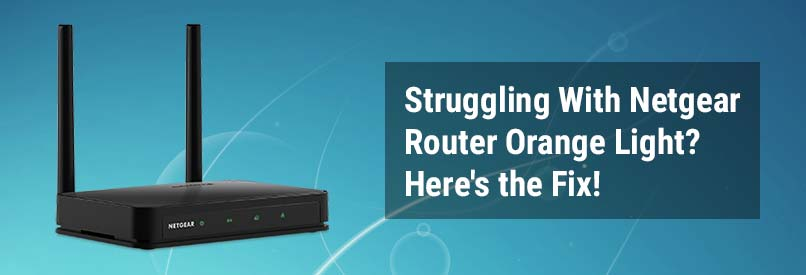 struggling with netgear router orange light